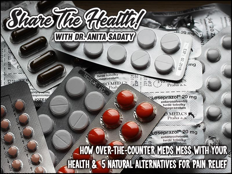 How Over-The-Counter Meds Mess With Your Health &  5 Natural Alternatives For Pain Relief