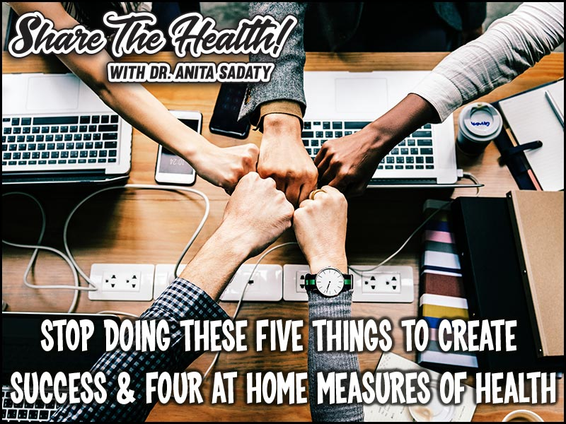 STOP Doing These 5 Things To Create Success & 4 At Home Measures of Health