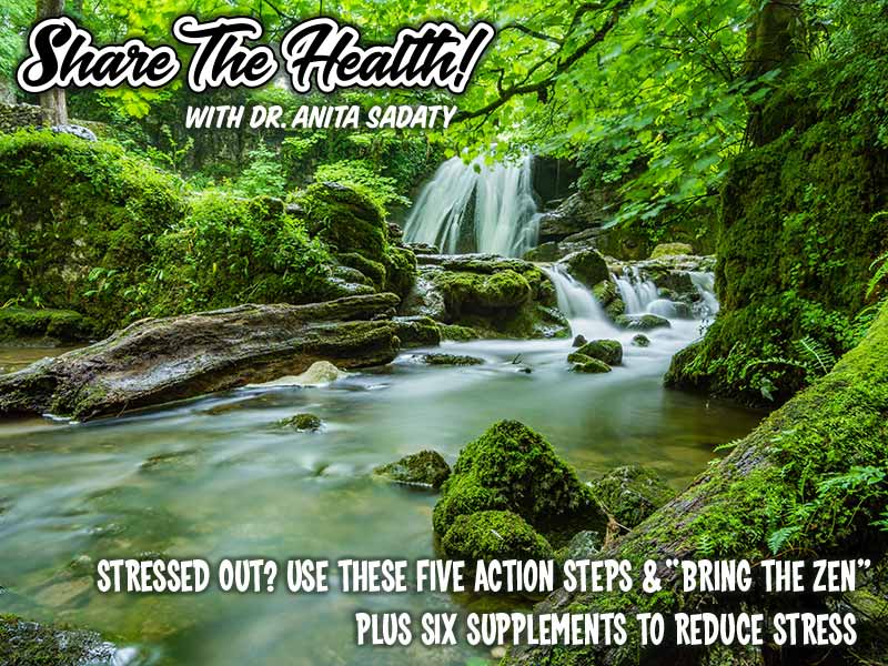 """Stressed Out? Use These Five Action Steps & """"Bring The Zen"""" – Plus Six Supplements To Reduce Stress"""