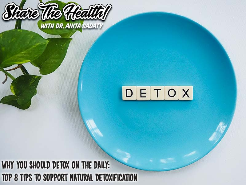 Why You Should Detox on the Daily: Top 8 Tips To Support Natural Detoxification