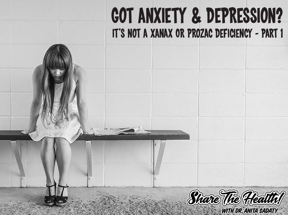 Got Anxiety or Depression? It may not be a Xanax or Prozac Deficiency!