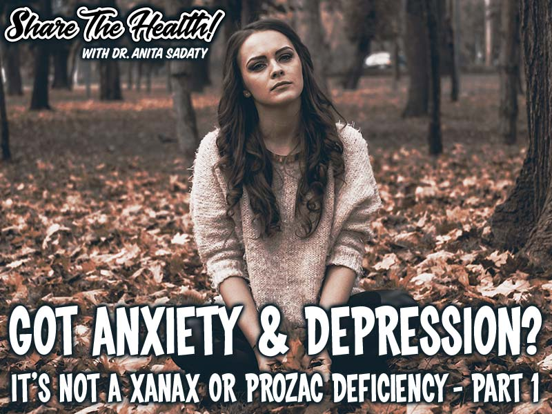 Got Anxiety & Depression? It's Not A Xanax Or Prozac Deficiency – Part 1