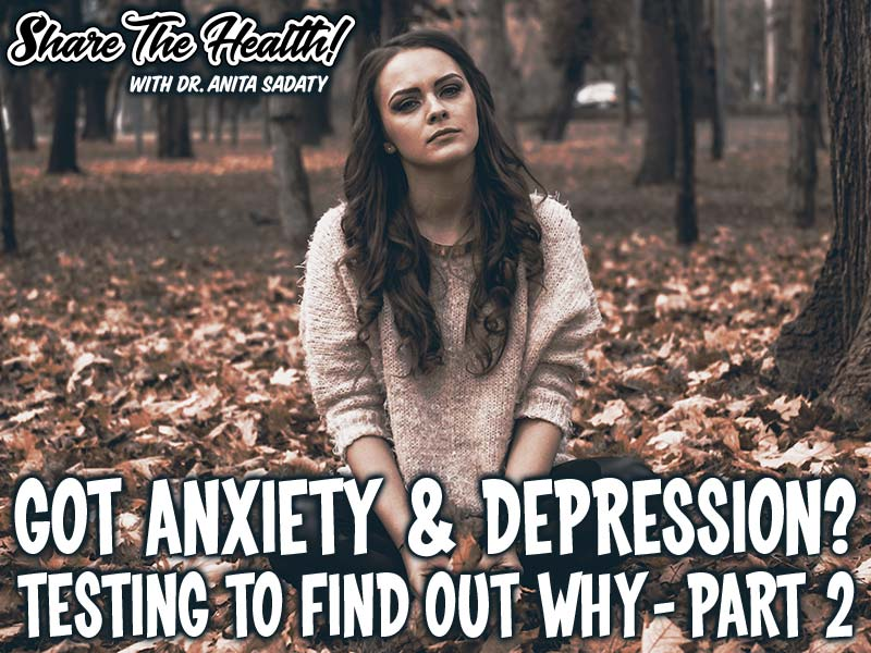 Got Anxiety & Depression? Testing To Find Out Why – Part 2