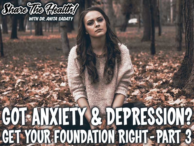Got Anxiety & Depression? Get Your Foundation Right! – Part 3